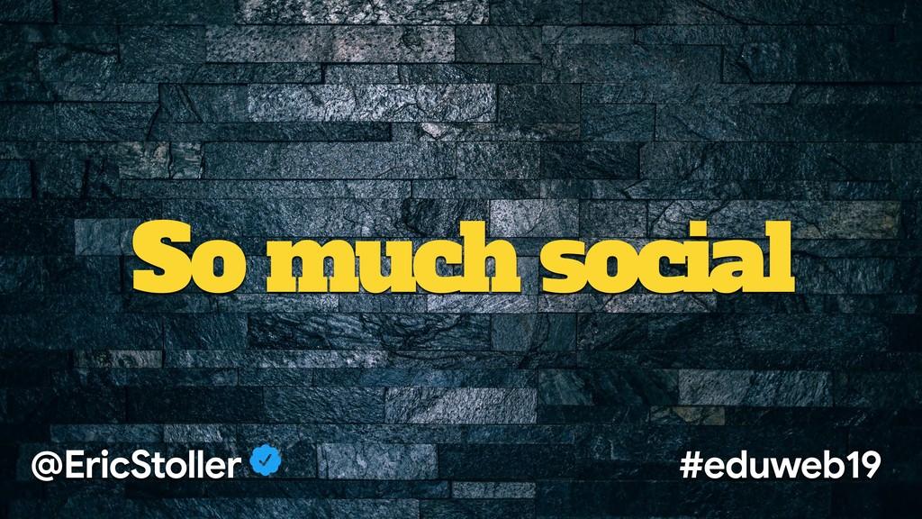 So much social @EricStoller #eduweb19