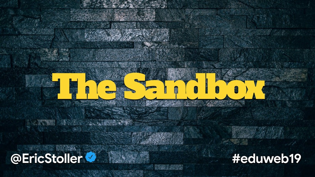 The Sandbox @EricStoller #eduweb19
