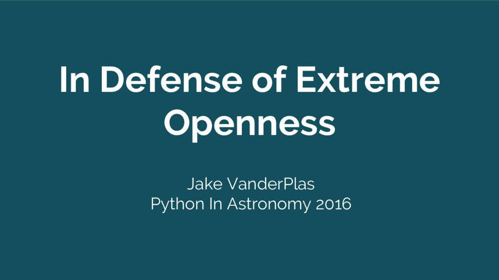 In Defense of Extreme Openness Jake VanderPlas ...