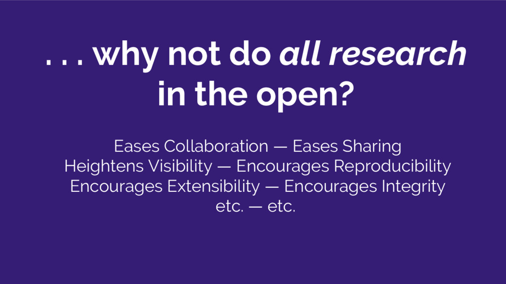 . . . why not do all research in the open? Ease...