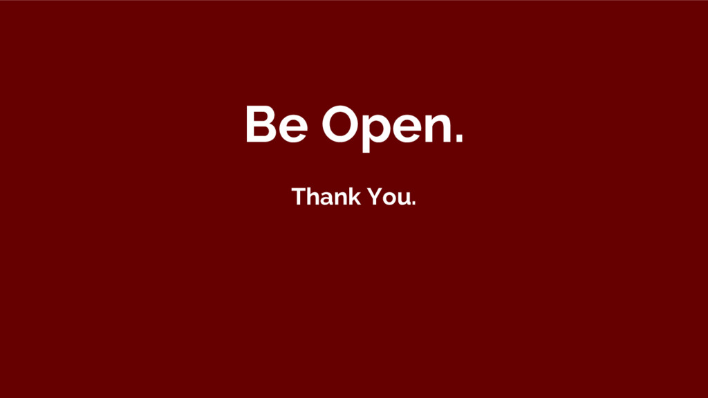 Be Open. Thank You.