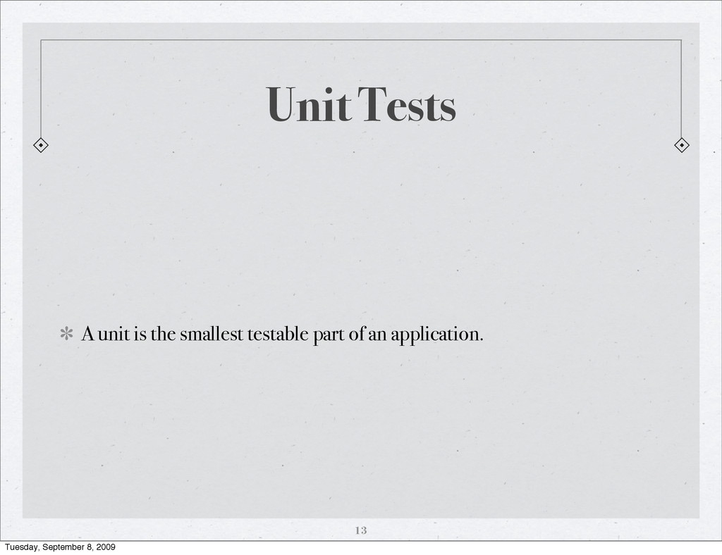 Unit Tests A unit is the smallest testable part...