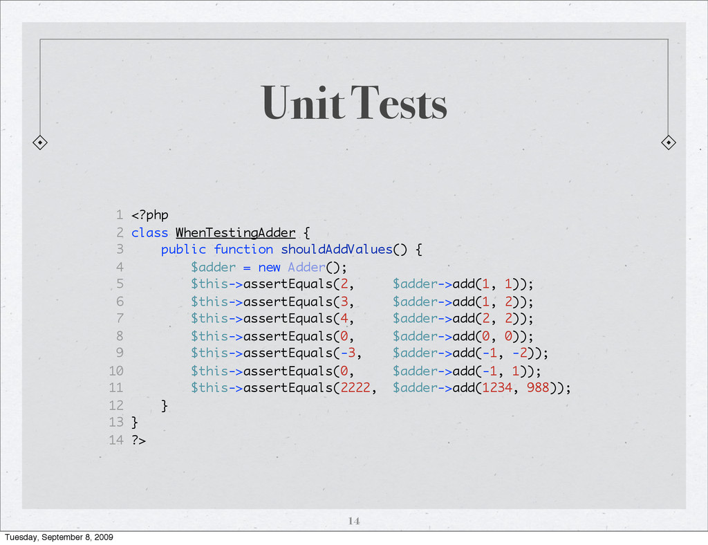 Unit Tests 1 <?php 2 class WhenTestingAdder { 3...