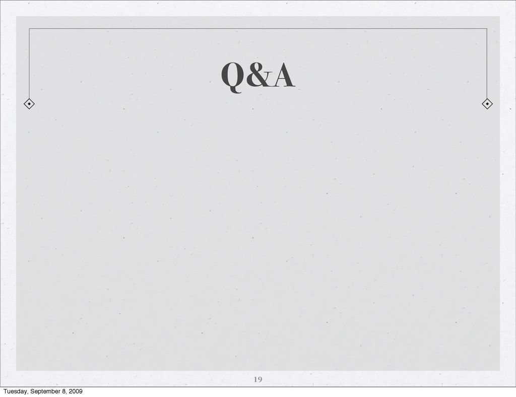 Q&A 19 Tuesday, September 8, 2009