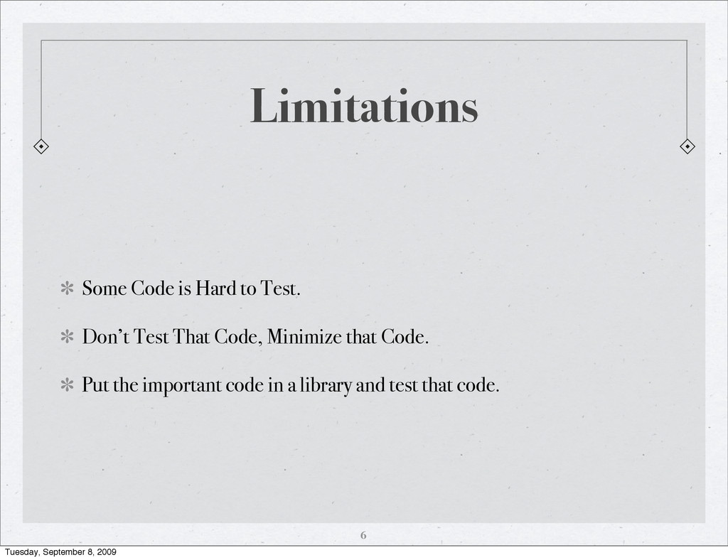Limitations Some Code is Hard to Test. Don't Te...