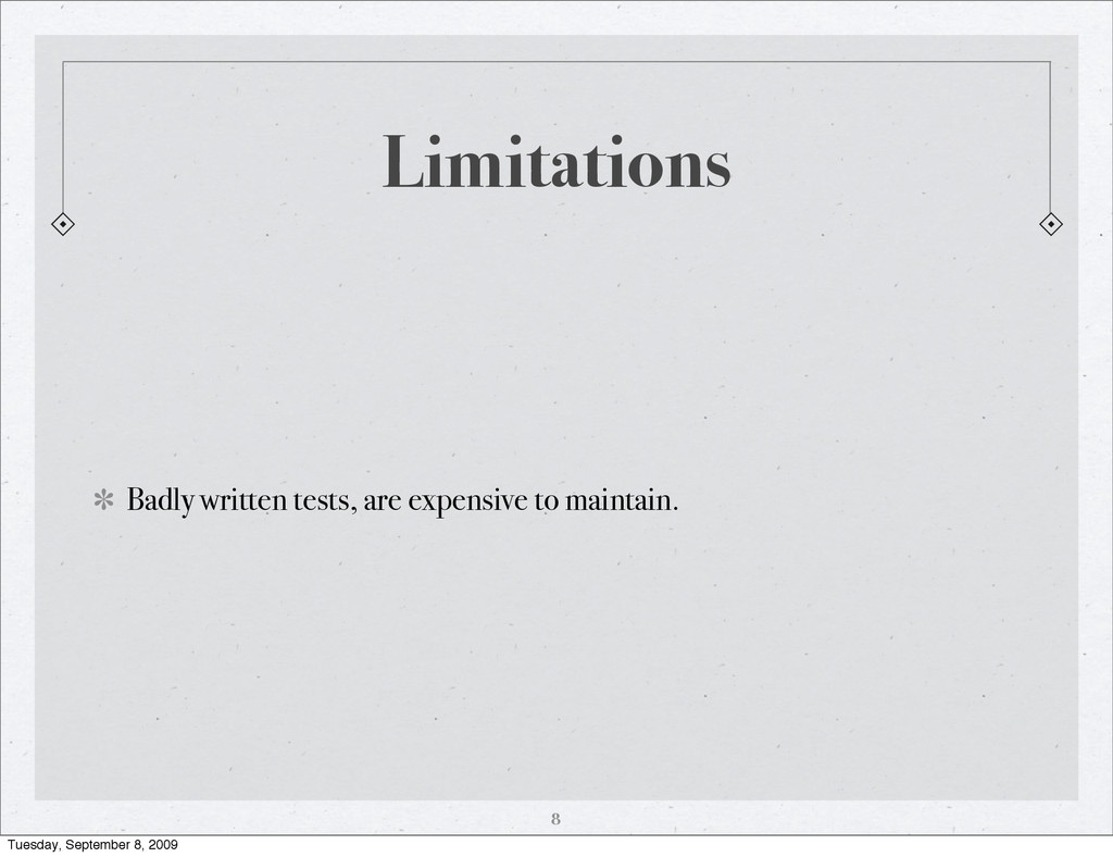 Limitations Badly written tests, are expensive ...