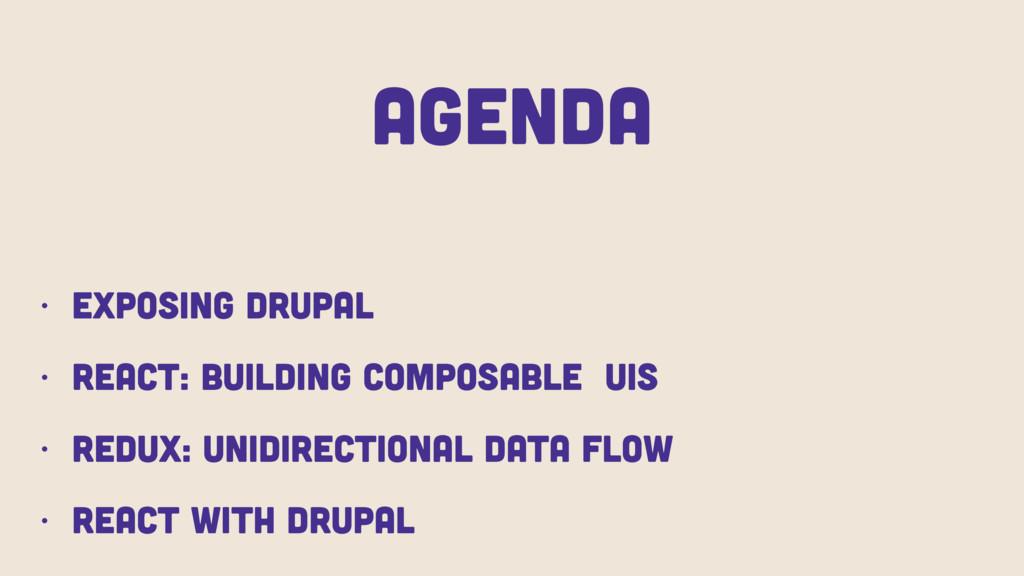 AGENDA • Exposing Drupal • React: Building Comp...