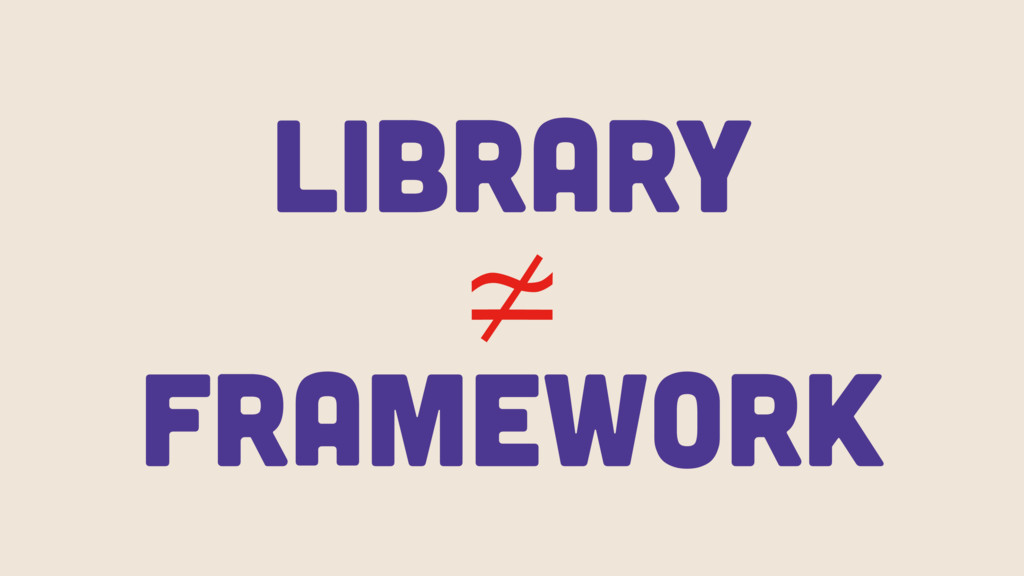 Library ≄ Framework