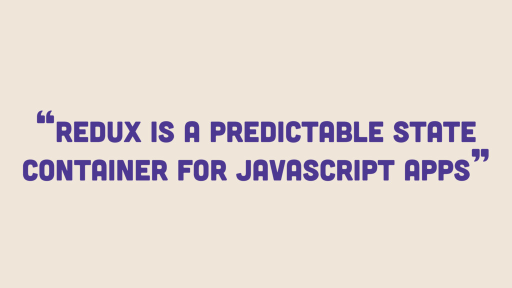 """""""Redux is a predictable state container for Jav..."""