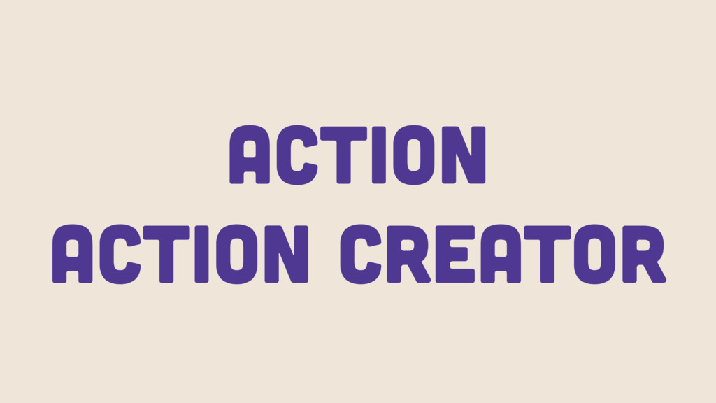 Action Action Creator