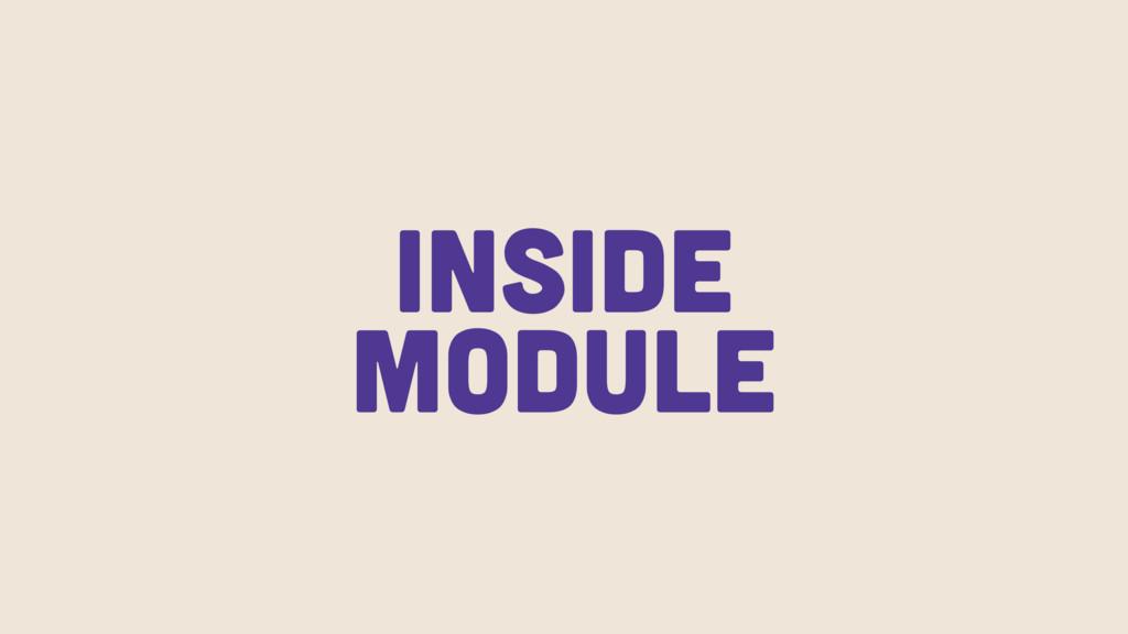 Inside Module