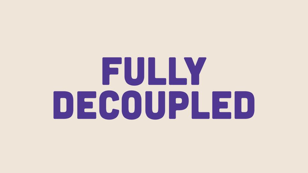 Fully Decoupled