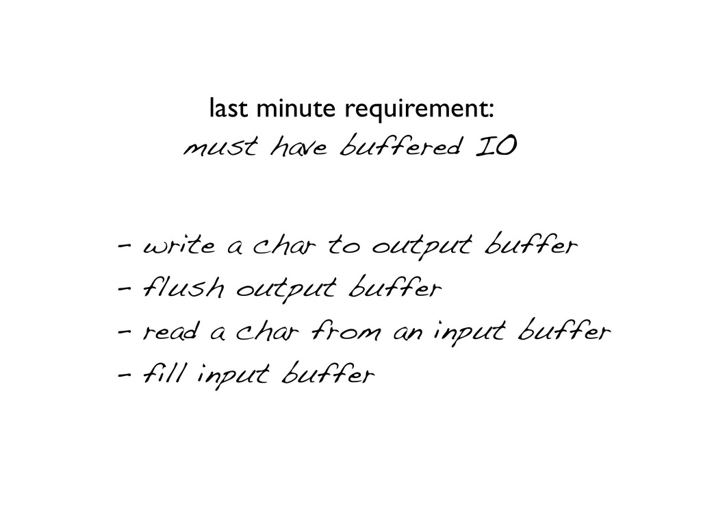 last minute requirement: must have buffered IO ...