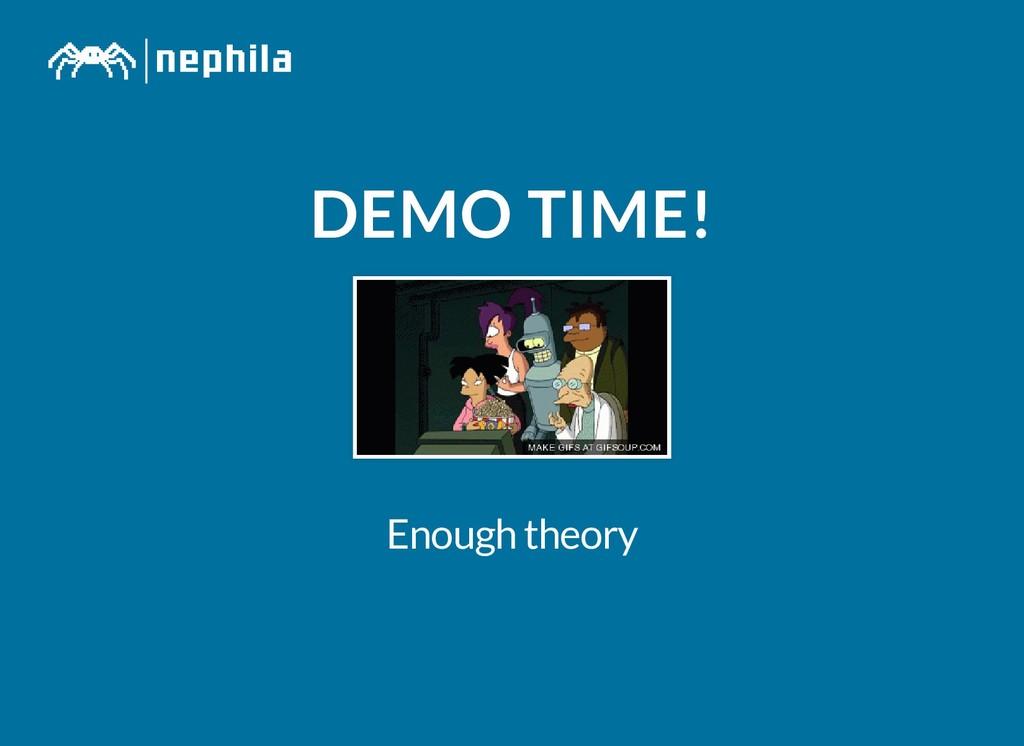 DEMO TIME! DEMO TIME! Enough theory