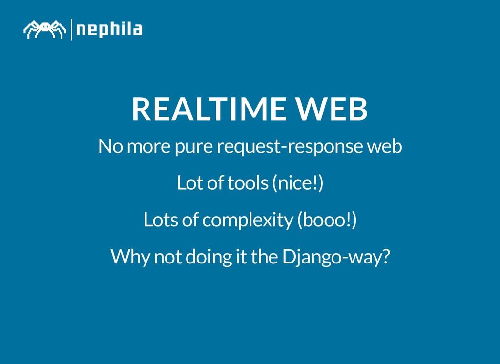 REALTIME WEB REALTIME WEB No more pure request-...