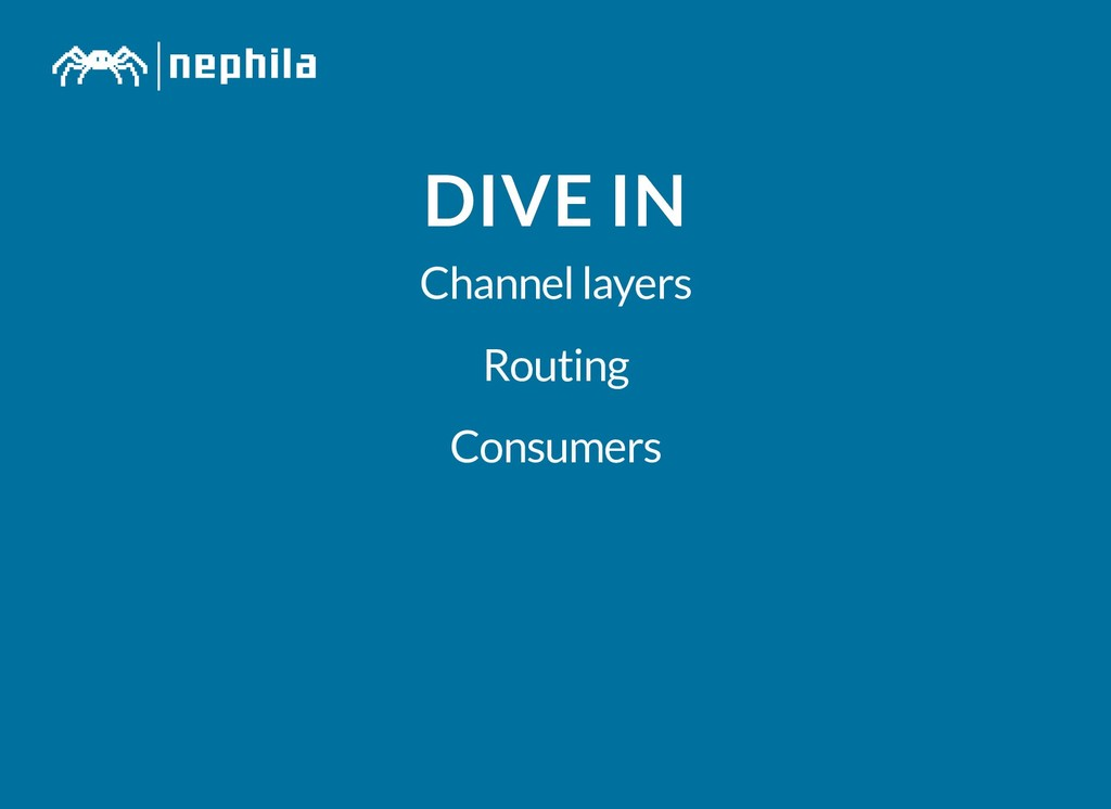DIVE IN DIVE IN Channel layers Routing Consumers