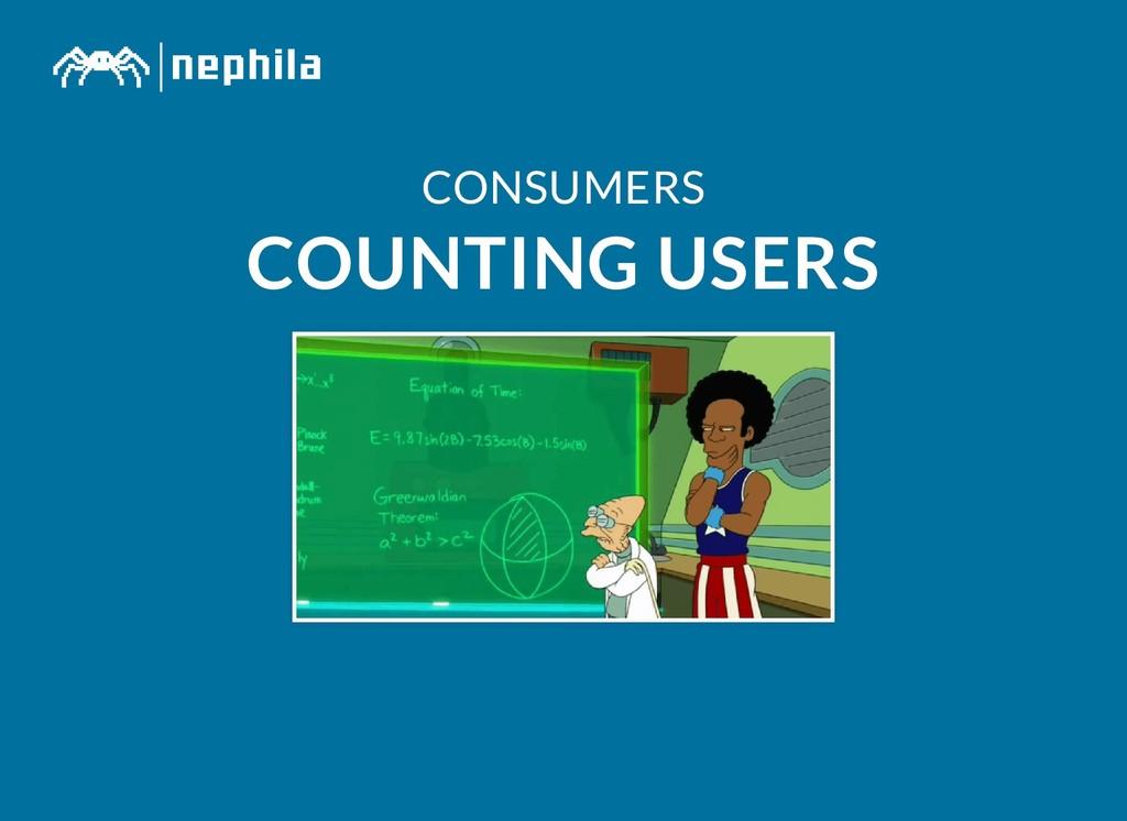 CONSUMERS CONSUMERS COUNTING USERS COUNTING USE...