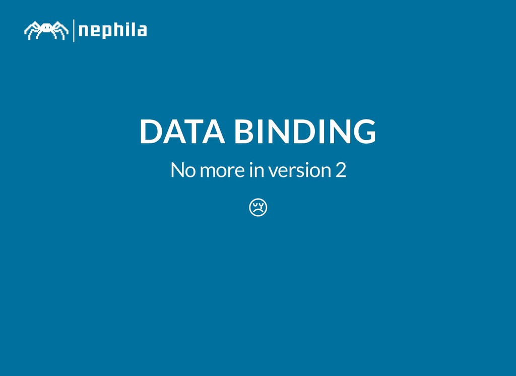 DATA BINDING DATA BINDING No more in version 2