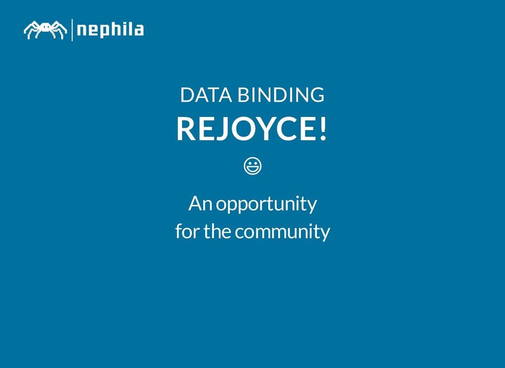 DATA BINDING DATA BINDING REJOYCE! REJOYCE!  An...