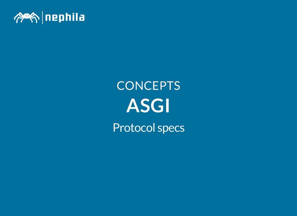 CONCEPTS CONCEPTS ASGI ASGI Protocol specs