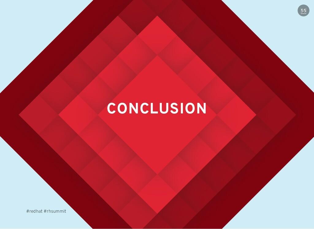 CONCLUSION CONCLUSION #redhat #rhsummit 55 55