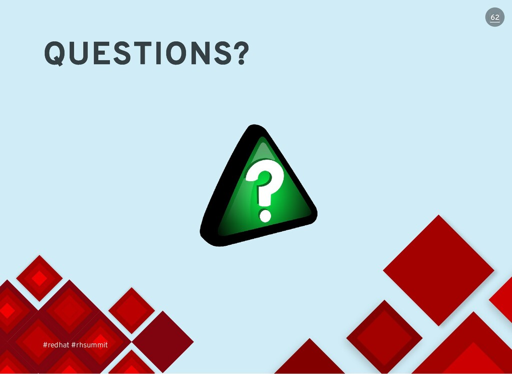 #redhat #rhsummit QUESTIONS? QUESTIONS? 62 62
