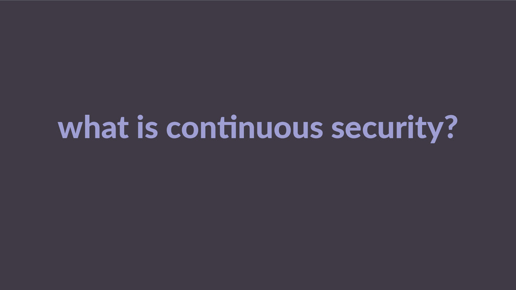 what  is  con$nuous  security?