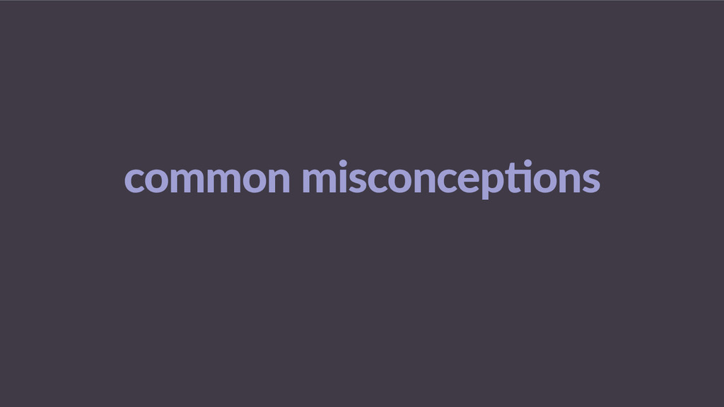 common  misconcep$ons