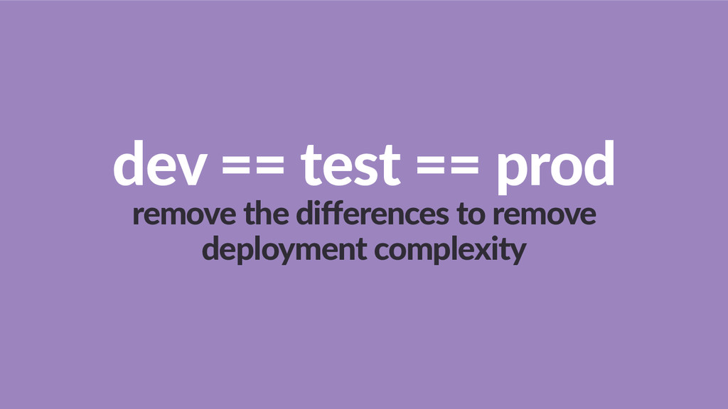 dev  ==  test  ==  prod   remove  the  differenc...