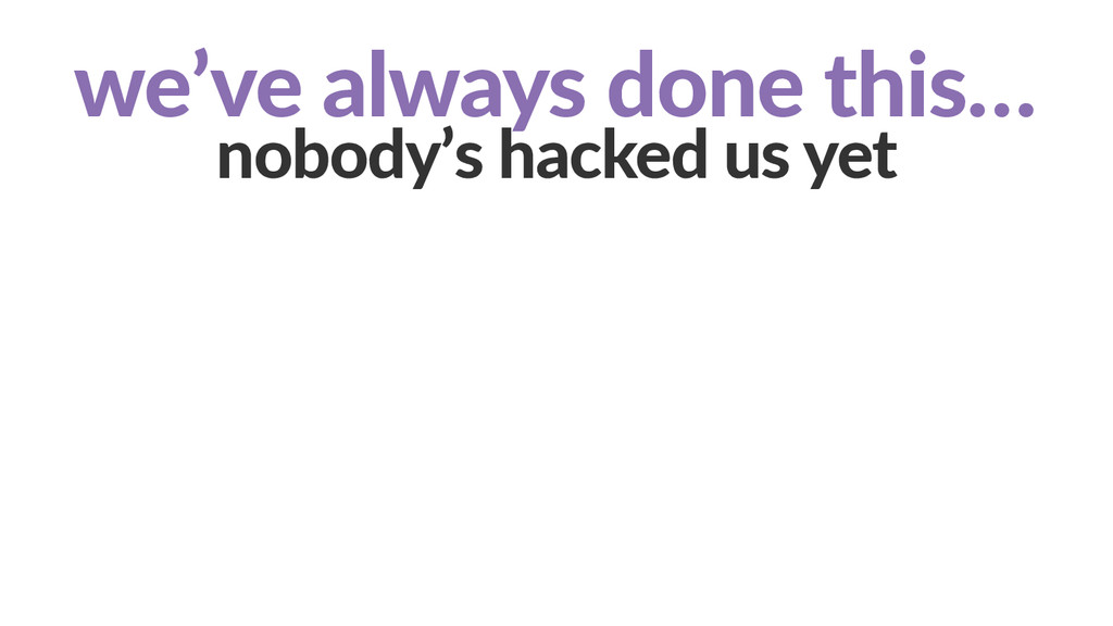 we've  always  done  this…