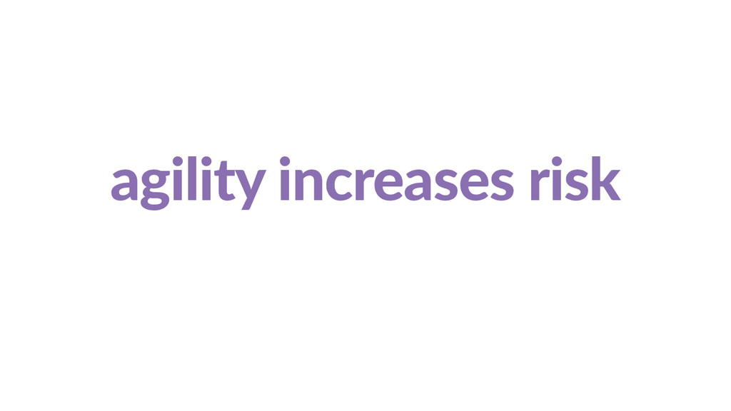 agility  increases  risk