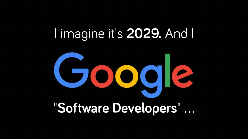 "I imagine it's 2029. And I ""Software Developers..."