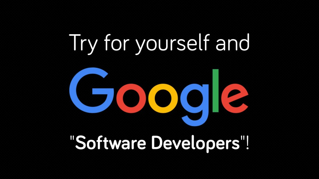 "Try for yourself and ""Software Developers""!"