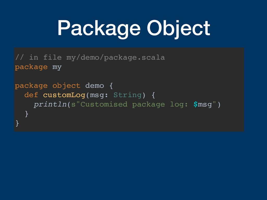 Package Object // in file my/demo/package.scala...