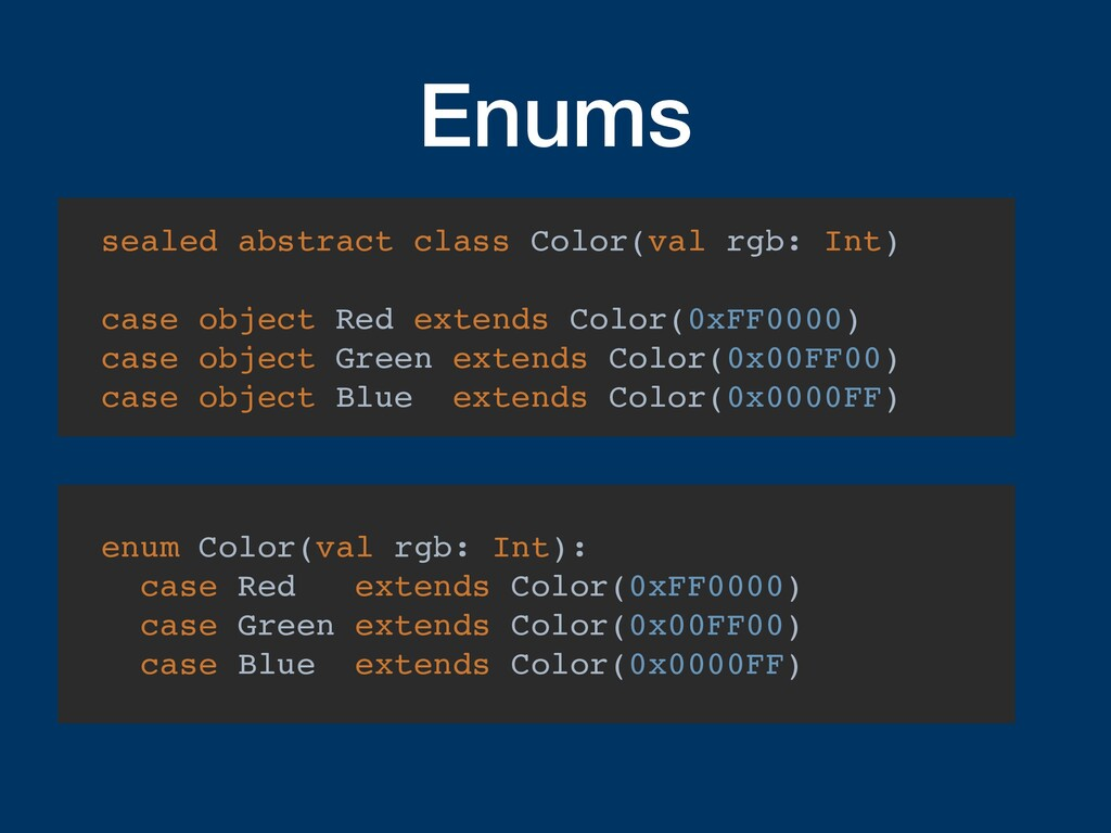 Enums sealed abstract class Color(val rgb: Int)...