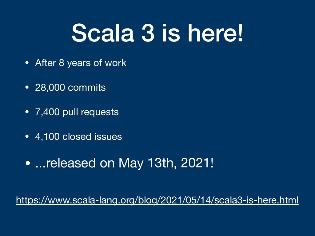 Scala 3 is here! • After 8 years of work  • 28,...