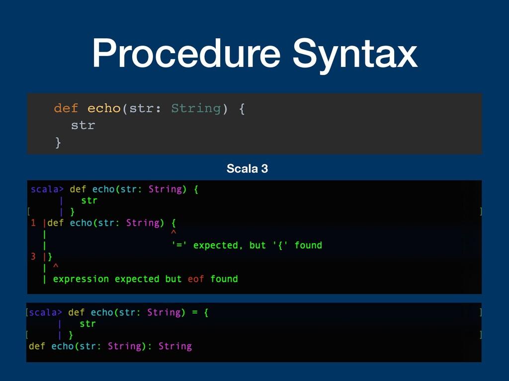 Procedure Syntax def echo(str: String) { str } ...