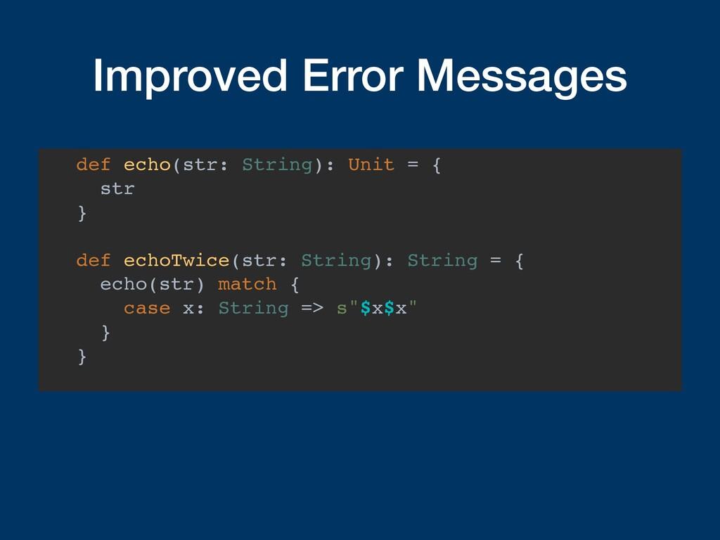 Improved Error Messages def echo(str: String): ...