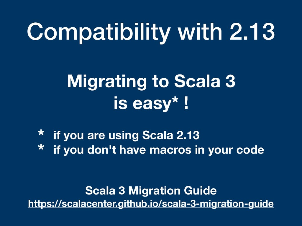 Compatibility with 2.13 Migrating to Scala 3 is...