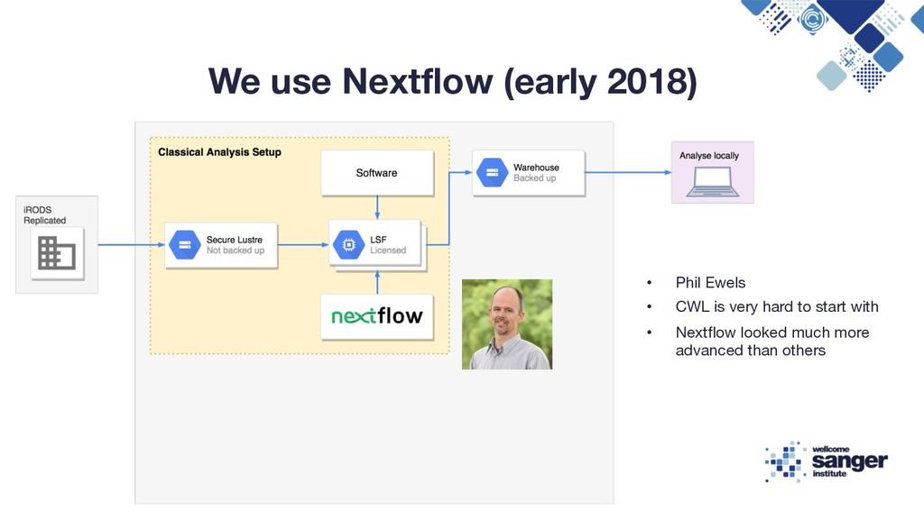 We use Nextflow (early 2018) • Phil Ewels • CWL...