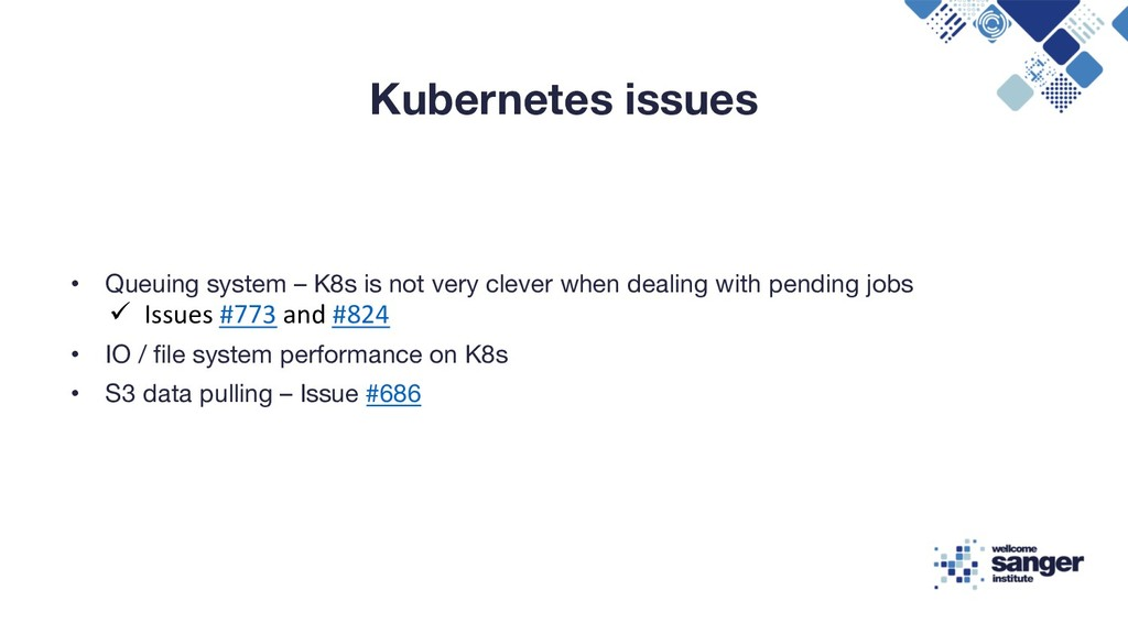Kubernetes issues • Queuing system – K8s is not...