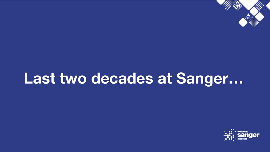 Last two decades at Sanger…