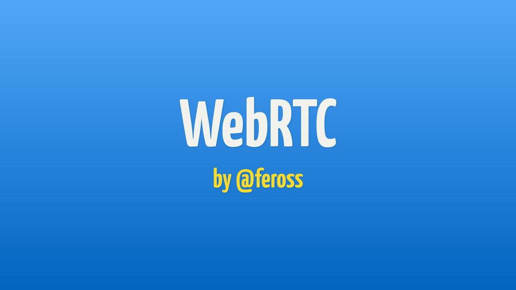 WebRTC by @feross