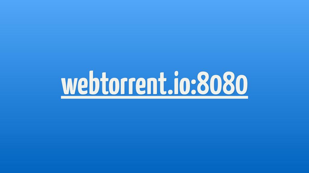 webtorrent.io:8080
