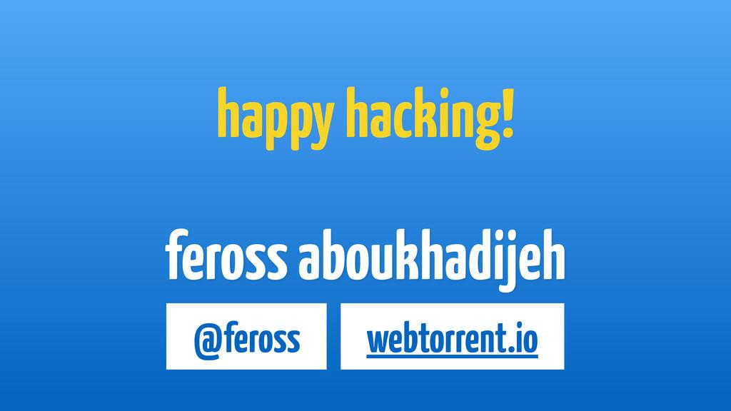 feross aboukhadijeh webtorrent.io @feross happy...