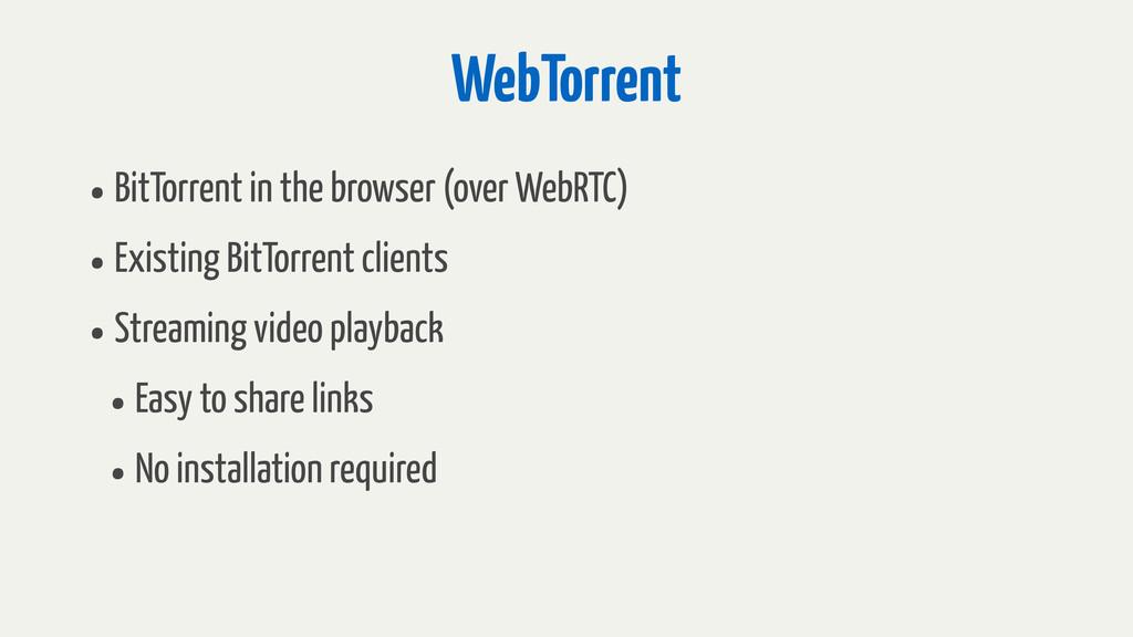 WebTorrent •BitTorrent in the browser (over Web...