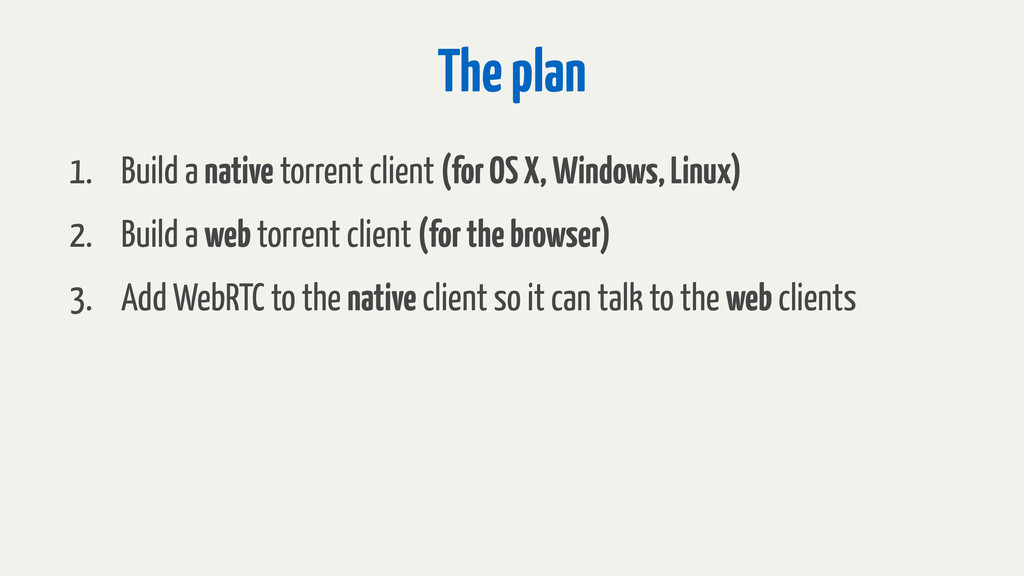 The plan 1. Build a native torrent client (for ...
