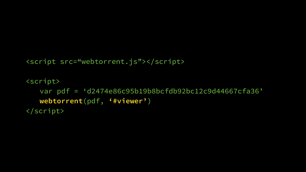 """<script src=""""webtorrent.js""""></script> ! <script..."""
