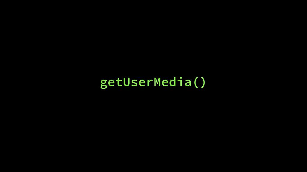 getUserMedia()