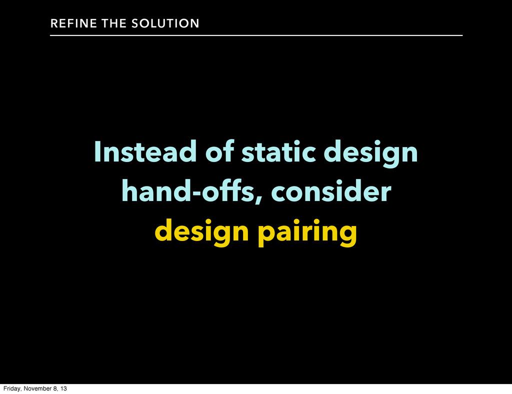 Instead of static design hand-offs, consider de...